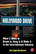 Hollywood Drive: What it Takes to Break in, Hang in &amp; Make it in the Entertainment Industry