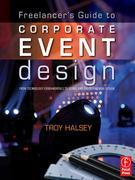 The Freelancer's Guide to Corporate Event Design: From Technology Fundamentals to Scenic and Environmental Design