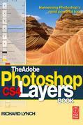 The Adobe Photoshop CS4 Layers Book: Harnessing Photoshop's most powerful tool