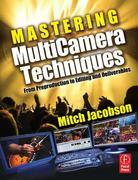 Mastering Multi-Camera Techniques: From Pre-Production to Editing to Deliverable Masters