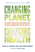 Changing Planet, Changing Health: How the Climate Crisis Threatens Our Health and What We Can Do about It