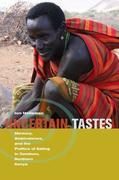 Uncertain Tastes: Memory, Ambivalence, and the Politics of Eating in Samburu, Northern Kenya