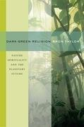 Dark Green Religion: Nature Spirituality and the Planetary Future