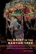 The Saint in the Banyan Tree: Christianity and Caste Society in India