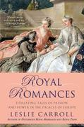 Royal Romances: Titillating Tales of Passion and Power in the Palaces of Europe