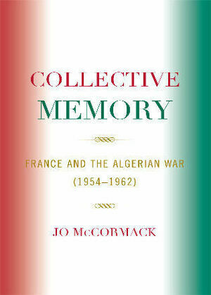 Collective Memory: France and the Algerian War (1954D62)
