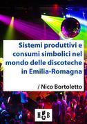 Sistemi produttivi e consumi simbolici nel mondo delle discoteche in Emilia-Romagna