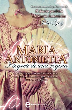 Maria Antonietta. I segreti di una regina