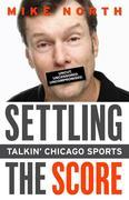 Settling the Score: Talkin' Chicago Sports