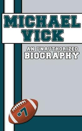 Michael Vick: An Unauthorized Biography