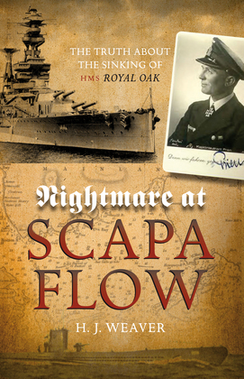 "Nightmare at Scapa Flow: The Truth About the Sinking of HMS ""Royal Oak"""