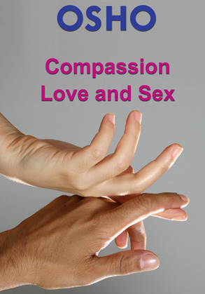 Compassion, Love and Sex