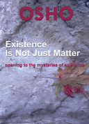 Existence Is Not Just Matter: opening to the mysteries of existence