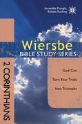 The Wiersbe Bible Study Series: 2 Corinthians: God Can Turn Your Trials into Triumphs