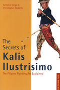 The Secrets of Kalis Illustrisimo: The Filipino Fighting Art Explained