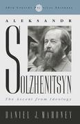 Aleksandr Solzhenitsyn: The Ascent from Ideology