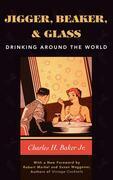 Jigger, Beaker and Glass: Drinking Around the World