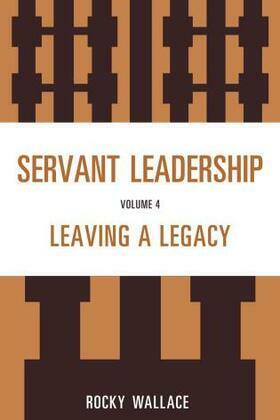 Servant Leadership: Leaving a Legacy