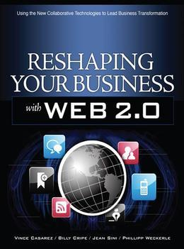 Reshaping Your Business with Web 2.0 : Using New Social Technologies to Lead Business Transformation