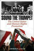 Sound the Trumpet: The United States and Human Rights Promotion /