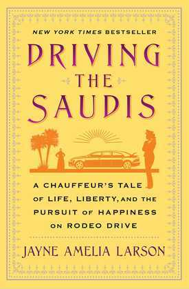 Driving the Saudis: A Chauffeur's Tale of the World's Richest Princesses (plus their servants, nannies, and one royal hairdresser)