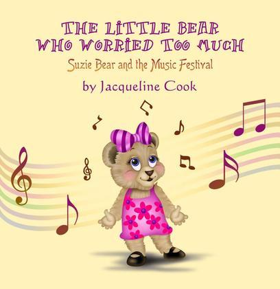 The Little Bear Who Worried Too Much : Suzie Bear and the Music Festival