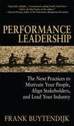 Performance Leadership: The Next Practices to Motivate Your People, Align Stakeholders, and Lead Your Industry