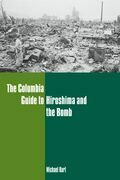 Michael Kort - The Columbia Guide to Hiroshima and the Bomb