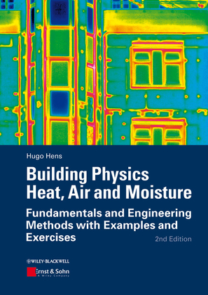 Building Physics - Heat, Air and Moisture: Fundamentals and Engineering Methods with Examplesand Exercises