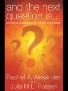 And the Next Question is...: Powerful Questions For Sticky Moments
