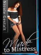 Made to Mistress: A BDSM tale of upstairs downstairs
