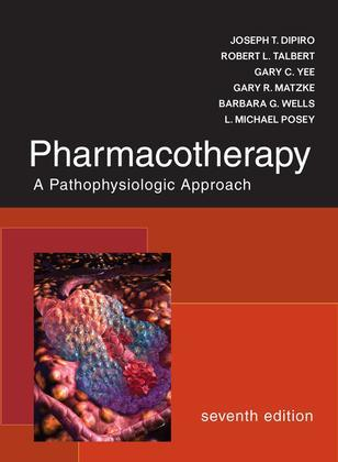 Pharmacotherapy: A Pathophysiologic Approach: A Pathophysiologic Approach