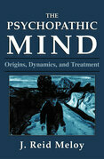 The Psychopathic Mind: Origins, Dynamics, and Treatment