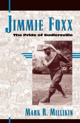 Jimmie Foxx: The Pride of Sudlersville