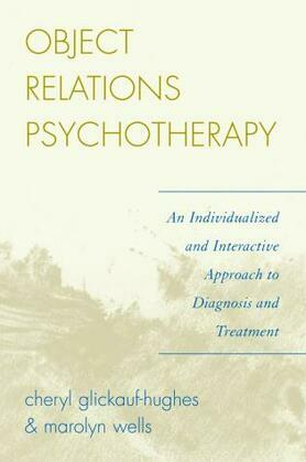 Object Relations Psychotherapy: An Individualized and Interactive Approach to Diagnosis and Treatment