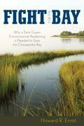 Fight for the Bay: Why a Dark Green Environmental Awakening is Needed to Save the Chesapeake Bay
