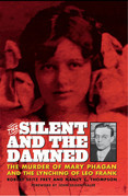 The Silent and the Damned: The Murder of Mary Phagan and the Lynching of Leo Frank