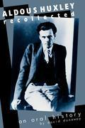 Aldous Huxley Recollected: An Oral History