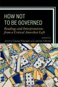 How Not to Be Governed: Readings and Interpretations from a Critical Anarchist Left