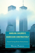 Handling Children's Aggression Constructively: Toward Taming Human Destructiveness