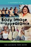 Body Image and Appearance: The Ultimate Teen Guide