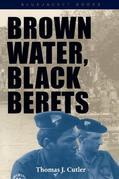 Brown Water, Black Berets: Coastal and Riverine Warfare in Vietnam