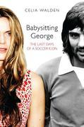 Babysitting George: The Last Days of a Soccer Icon