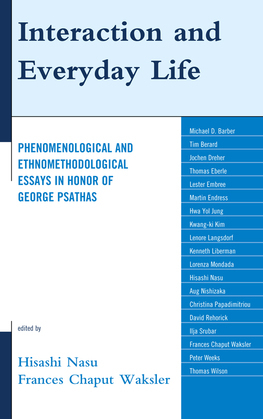 Interaction and Everyday Life: Phenomenological and Ethnomethodological Essays in Honor of George Psathas