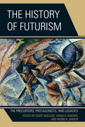 The History of Futurism: The Precursors, Protagonists, and Legacies