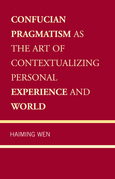Confucian Pragmatism as the Art of Contextualizing Personal Experience and World