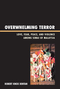 Overwhelming Terror: Love, Fear, Peace, and Violence among Semai of Malaysia