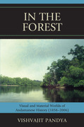 In the Forest: Visual and Material Worlds of Andamanese History (1858-2006)