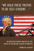 'We Hold These Truths to Be Self-Evident...': An Interdisciplinary Analysis of the Roots of Racism and Slavery in America