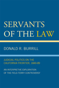 Servants of the Law: Judicial Politics on the California Frontier, 1849-89